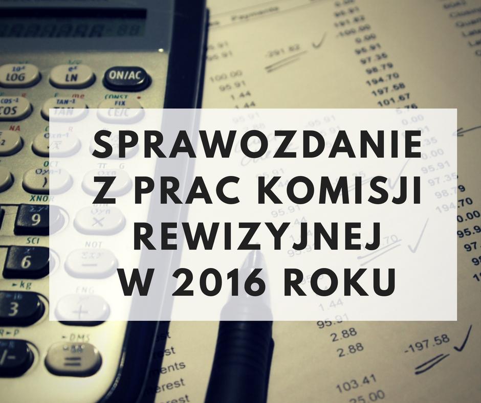 Sprawozdanie z działalności Komisji Rewizyjnej w 2016 roku