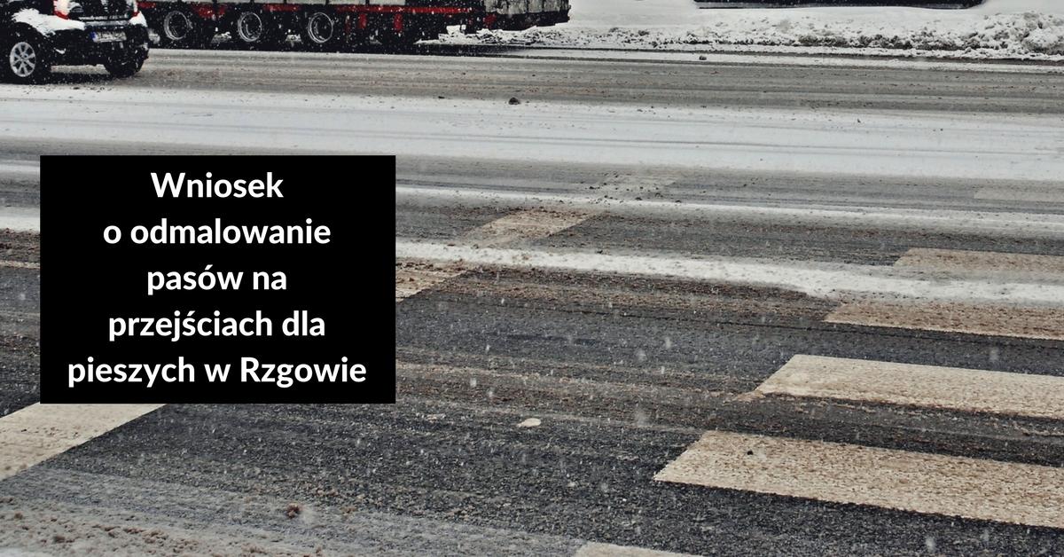 Wniosek o odmalowanie pasów na przejściach dla pieszych w Rzgowie